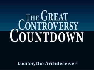 Lucifer, the Archdeceiver