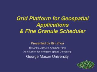 Grid Platform for Geospatial Applications   & Fine Granule Scheduler