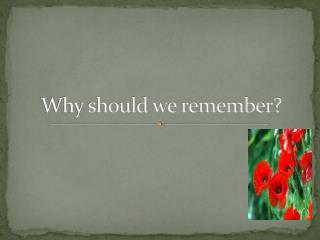 Why should we remember?