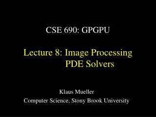 CSE 690: GPGPU Lecture 8: Image Processing           PDE Solvers