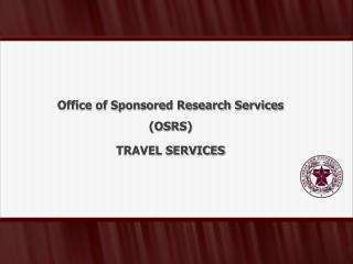 Office of Sponsored Research Services (OSRS) TRAVEL  SERVICES
