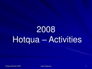 2008 Hotqua  – Activities