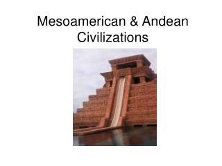 Mesoamerican  Andean Civilizations