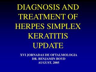 DIAGNOSIS AND TREATMENT OF  HERPES SIMPLEX KERATITIS  UPDATE