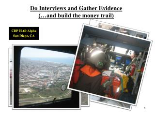 Do Interviews and Gather Evidence  (…and build the money trail)
