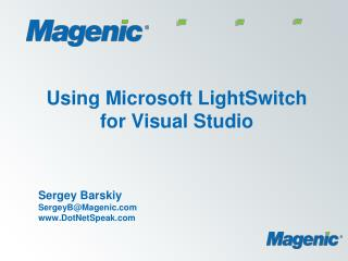 Using Microsoft LightSwitch for Visual Studio    Sergey Barskiy SergeyBMagenic DotNetSpeak