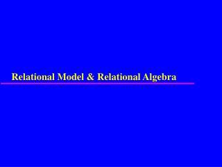 Relational Model & Relational Algebra