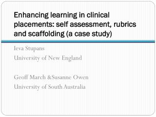 Enhancing learning in clinical placements: self assessment, rubrics and scaffolding (a case study)