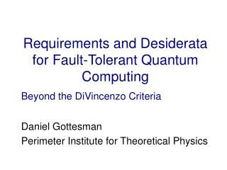 Requirements and Desiderata for Fault-Tolerant Quantum Computing