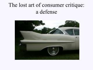 The lost art of consumer critique: a defense