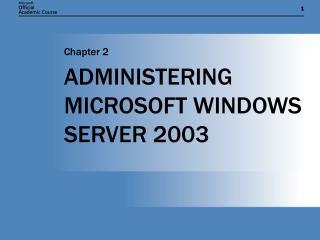 ADMINISTERING  MICROSOFT WINDOWS SERVER 2003