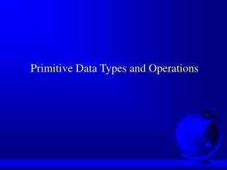 Primitive Data Types and Operations