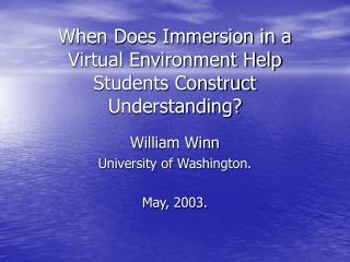 When Does Immersion in a Virtual Environment Help Students Construct Understanding?
