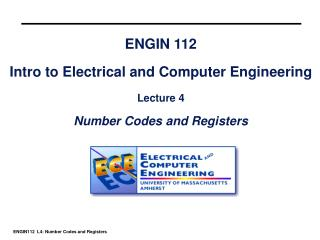 ENGIN 112 Intro to Electrical and Computer Engineering Lecture 4 Number Codes and Registers