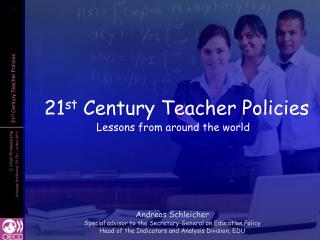 21 st  Century Teacher Policies Lessons from around the world