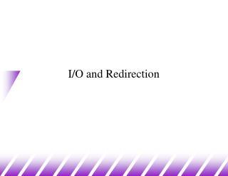 I/O and Redirection