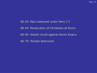 AD 63 	Paul martyred under Nero (?) AD 64 	Persecution of Christians at Rome