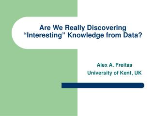 "Are We Really Discovering ""Interesting"" Knowledge from Data?"