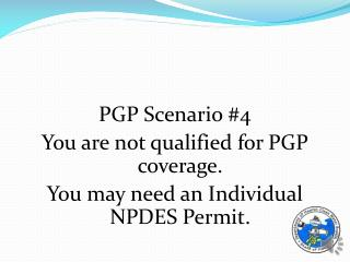 PGP Scenario #4 You are not qualified for PGP  coverage.