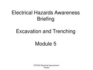 Electrical Hazards Awareness Briefing Excavation and Trenching Module 5