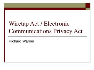 Wiretap Act / Electronic Communications Privacy Act