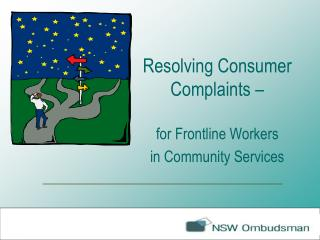 Resolving Consumer Complaints �  for Frontline Workers  in Community Services