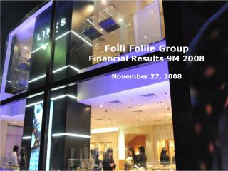 Folli Follie Group Financial Results 9M 2008 November 27, 2008