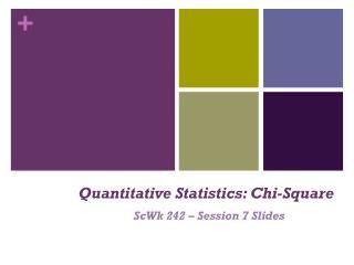 Quantitative Statistics: Chi-Square