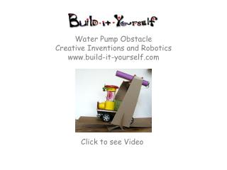 Water Pump Obstacle Creative Inventions and Robotics www.build-it-yourself.com