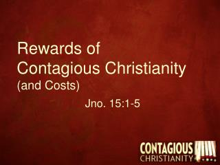 Rewards of  Contagious Christianity (and Costs)