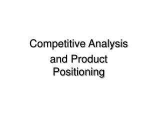 Competitive Analysis  and Product Positioning