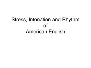 Stress, Intonation and Rhythm of American English