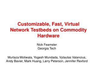 Customizable, Fast, Virtual Network Testbeds on Commodity Hardware