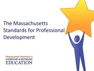 The Massachusetts Standards for Professional  Development