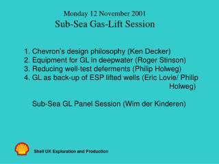Monday 12 November 2001 Sub-Sea Gas-Lift Session