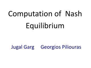 Computation of  Nash Equilibrium