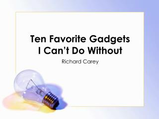 Ten Favorite Gadgets  I Can't Do Without