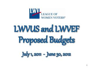 LWVUS and LWVEF Proposed Budgets July 1, 2011  -  June  30, 2012
