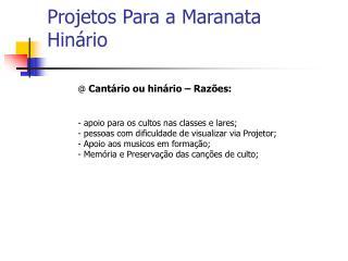 Projetos Para a Maranata Hinário