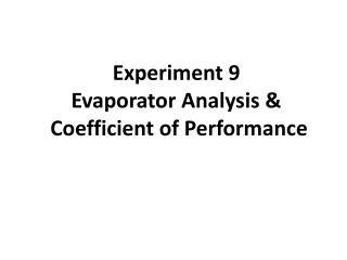 Experiment 9 Evaporator Analysis &  Coefficient of Performance