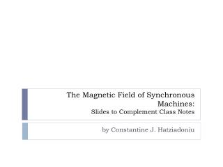 The Magnetic Field of Synchronous Machines:  Slides to Complement Class Notes