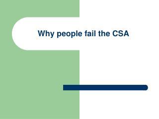 Why people fail the CSA