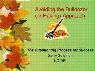 Avoiding the Bulldozer (or Raking) Approach
