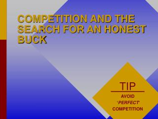 COMPETITION AND THE SEARCH FOR AN HONEST BUCK