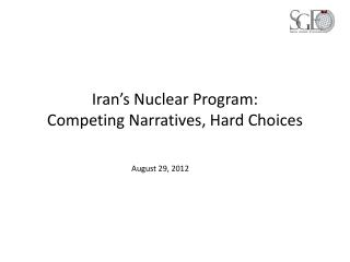 Iran's Nuclear Program: Competing Narratives, Hard Choices