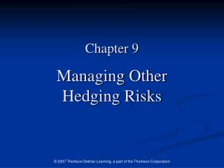 Chapter 9 Managing Other  Hedging Risks