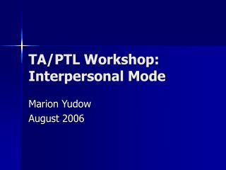 TA/PTL Workshop: Interpersonal Mode
