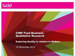 CIWF Food Business Qualitative Research Exploring Quality in relation to Welfare 16 November 2010