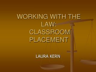 WORKING WITH THE LAW:   CLASSROOM PLACEMENT
