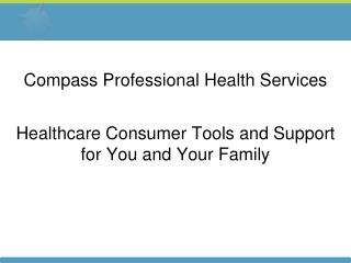 Compass Professional Health Services Healthcare Consumer Tools and Support for You and Your Family